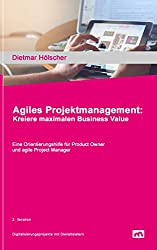 Agiles Projektmanagement: Kreiere maximalen Business Value: Starte mit kundenzentrierter Sichtweise und maximierter Wertschöpfung in eine gesicherte Zukunft (Digitalisierung 2)