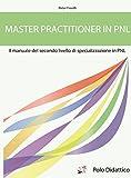 Master practitioner in PNL. Il manuale del secondo livello di specializzazione in PNL
