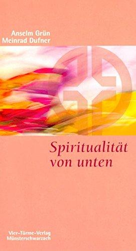 Spiritualität von unten. Münsterschwarzacher Kleinschriften Band 82 (Unten Grün)