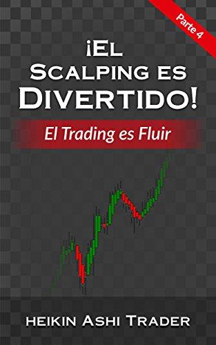 ¡El Scalping es Divertido!: Parte 4: El Trading es Fluir por Heikin  Ashi Trader