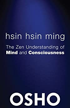 Hsin Hsin Ming: The Zen Understanding of Mind and Consciousness (OSHO Classics) by [Osho]