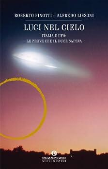 Luci nel cielo: Italia e UFO: le prove che il Duce sapeva (Italian Edition)
