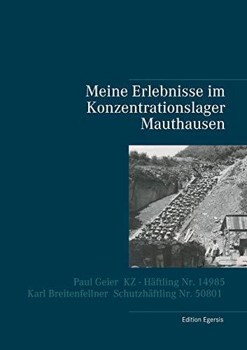 Meine Erlebnisse im Konzentrationslager Mauthausen: Paul Geier - KZ - Häftling Nr. 14985, Karl Breitenfellner - Schutzhäftling Nr. 50801 - Taschenbuch-häftlinge