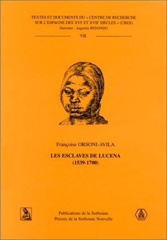 LES ESCLAVES DE LUCENA (1539-1700) par Françoise Orsoni-Avila