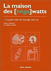 La Maison des [néga] watts. Le Guide malin de l'énergie chez soi