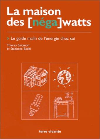La Maison des [nga] watts. Le Guide malin de l'nergie chez soi