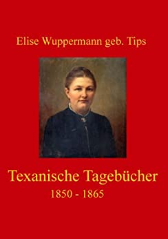 Texanische Tagebücher 1850 - 1865 de [Wuppermann geb. Tips, Elise]