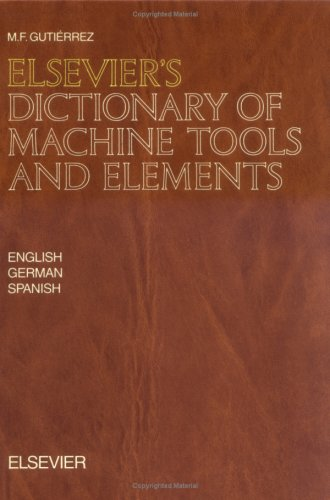 Elsevier's Dictionary of Machine Tools and Elements