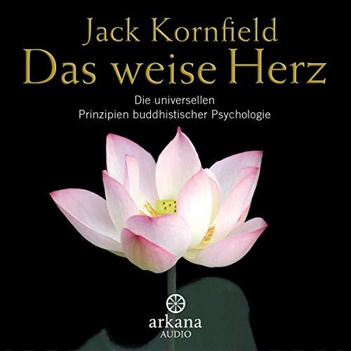 Das weise Herz: Die universellen Prinzipien buddhistischer Psychologie -