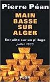 Main basse sur Alger - Enquête sur un pillage (juillet 1830)