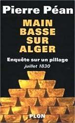 Main basse sur Alger : Enquête sur un pillage (juillet 1830)