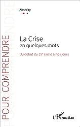 La Crise en quelques mots: Du début du 19e siècle à nos jours
