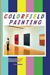 Colorfield Painting: Minimal, Cool, Hard Edge, Serial and Post-Painterly Abstract Art of the 1960s To the Present (Painters Series)