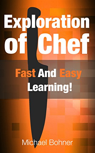 Exploration of Chef: Fast And Easy Learning! (English Edition) por Michael Bohner