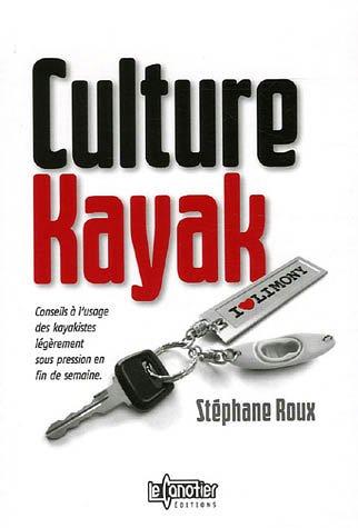 Culture Kayak : Conseils à l'usage des kayakistes légèrement sous pression en fin de semaine par Stéphane Roux
