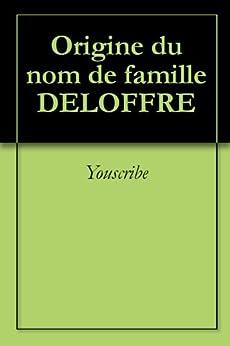 Origine du nom de famille DELOFFRE (Oeuvres courtes) par [Youscribe]