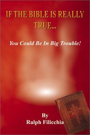 If the Bible Is Really True.You Could Be in Big Trouble por Ralph Filicchia