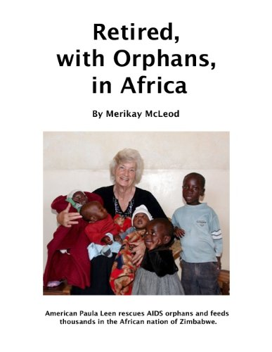 Retired, with Orphans, in Africa: One Woman's Effort to Save AIDS Orphans in Zimbabwe (English Edition)