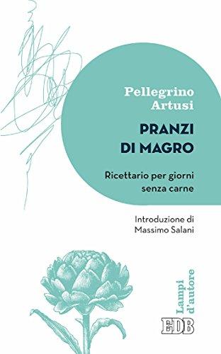 Pranzi di magro: Ricettario per giorni senza carne. Introduzione di Massimo Salani