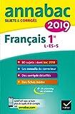 Annales Annabac 2019 Français 1re L, ES, S: sujets et corrigés du bac Première séries générales...