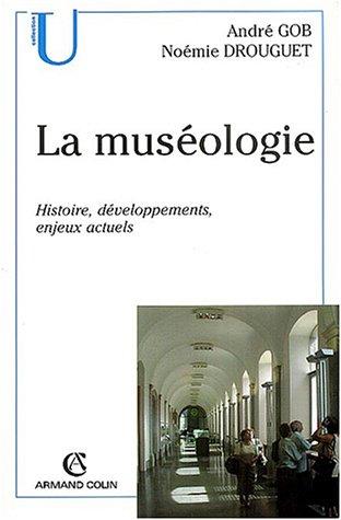 La muséologie : Histoire, développements, enjeux actuels par André Gob