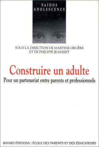 Construire un adulte : Pour un partenariat entre parents et professionnels par Robert Rochefort