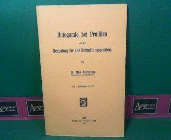 Autogamie bei Protisten und ihre Bedeutung für das Befruchtungsproblem. (= Sonderabdruck aus: Archiv für Protistenkunde Band XIV, Heft 2, 1909).