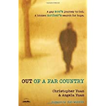 [ OUT OF A FAR COUNTRY: A GAY SON'S JOURNEY TO GOD, A BROKEN MOTHER'S SEARCH FOR HOPE ] BY Yuan, Christopher ( Author ) [ 2011 ] Paperback