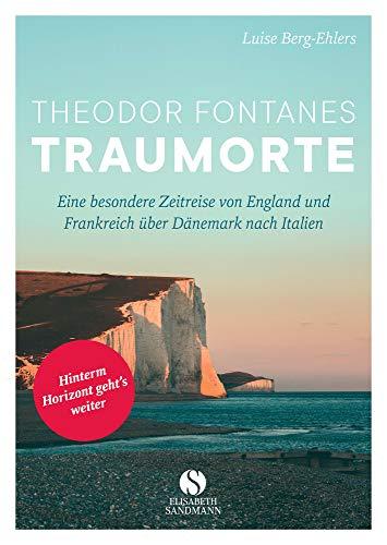Theodor Fontanes Traumorte: Eine besondere Zeitreise von England und Frankreich über Dänemark nach Italien
