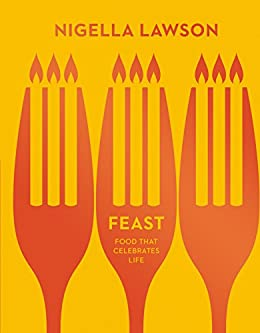 Feast: Food that Celebrates Life by [Lawson, Nigella]