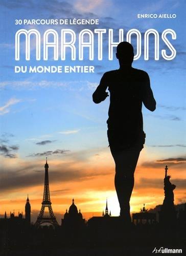 Marathons du Monde entier - 30 parcours de légende