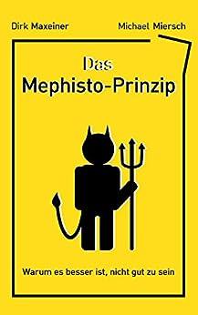 Das Mephisto-Prinzip: Warum es besser ist, nicht gut zu sein von [Maxeiner, Dirk, Miersch, Michael]