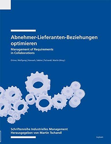 Abnehmer-Lieferanten-Beziehungen: Management of Requirements in Collaborations (Schriftenreihe Industrielles Management / Industrielles Management)