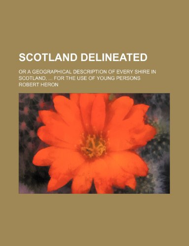 Scotland Delineated; Or a Geographical Description of Every Shire in Scotland, for the Use of Young Persons
