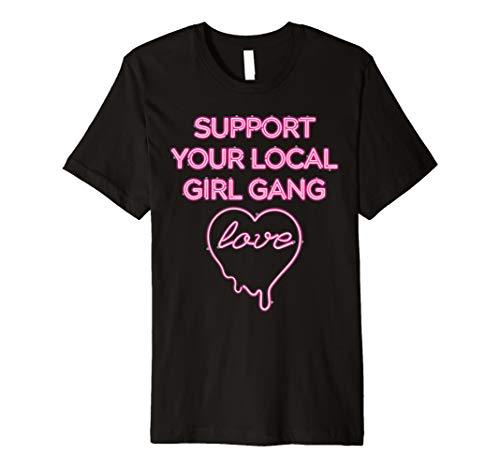 Unterstützt Ihren lokale Mädchen Gang T-Shirt–Neon Light Zeichen Shirt