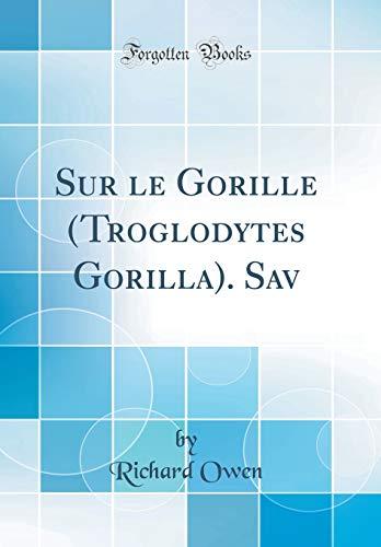 Sur Le Gorille (Troglodytes Gorilla). Sav (Classic Reprint) par Richard Owen