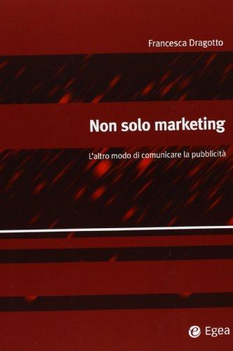 Non solo marketing. L'altro modo di comunicare la pubblicit