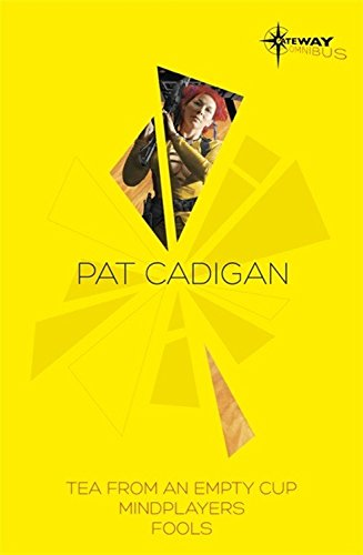 Pat Cadigan SF Gateway Omnibus: Mindplayers, Fools, Tea From an Empty Cup (Sf Gateway Library)