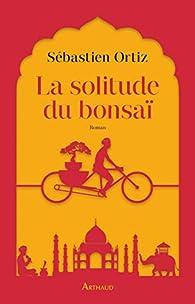 La solitude du bonsaï par Sébastien Ortiz