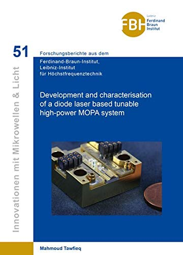 Development and characterisation of a diode laser based tunable high-power MOPA system (Band 51) (FBI / Ferdinand Braun Institut)
