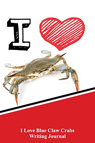 I Love Blue Claw Crabs Writing Journal