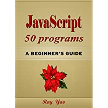 JavaScript 50 Programs, For JavaScript Programmers, Learn Web Design Fast! Use JavaScript 50 Helpful Programs, Study JS Programming Language in Easy Steps, A Beginner's Guide: Build a website easily!