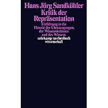 Kritik der Repräsentation: Einführung in die Theorie der Überzeugungen, der Wissenskulturen und des Wissens (suhrkamp taschenbuch wissenschaft)