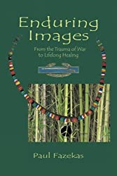 Enduring Images: From the trauma of war to lifelong healing by Paul Fazekas (2009-02-13)