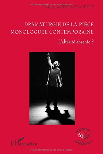 Dramaturgie de la Pièce Monologuee Contemporaine l'Alterite Absente