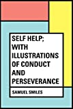 Image de Self Help; with Illustrations of Conduct and Perseverance (English Edition)