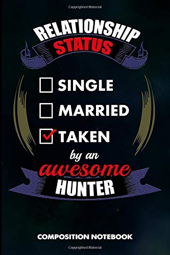 Relationship Status Single Married Taken by an Awesome Hunter: Composition Notebook, Birthday Journal for Outdoor Hunting Lovers to write on por M. Shafiq