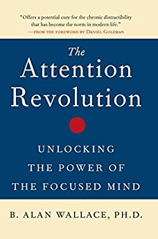 The Attention Revolution: Unlocking the Power of the Focused Mind (English Edition) par [Wallace Ph.D., B. Alan]