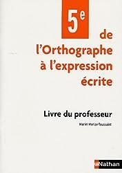 De l'orthographe à l'expression écrite 5e : Livre du professeur