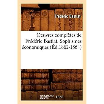 Oeuvres complètes de Frédéric Bastiat. Sophismes économiques (Éd.1862-1864)